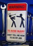 LATSIGN Informatīvā brīdinājuma zīme -Warning! To avoid injury - Don't tell me how to do my job