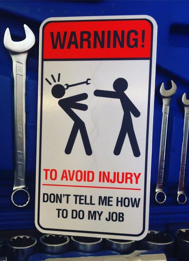 LATSIGN Informatīvā brīdinājuma zīme -Warning! To avoid injury - Don't tell me how to do my job
