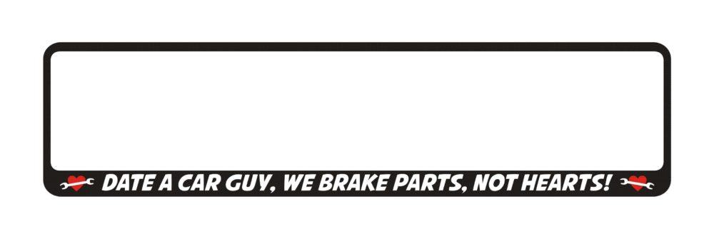 LATSIGN Auto numura turētājs ar uzrakstu- Date car guy we brake cars not hearts